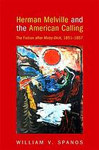 Herman Melville and the American calling : the fiction after Moby-Dick, 1851-1857