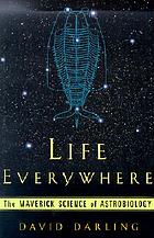 Life everywhere : the maverick science of astrobiology