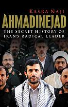 Ahmadinejad the secret history of Iran's radical leader