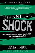 Financial shock : global panic and government bailouts : how we got here and what must be done to fix it