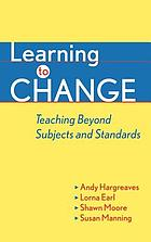 Learning to change : teaching beyond subjects and standards