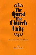 The quest for church unity : from John Calvin to Isaac d'Huisseau