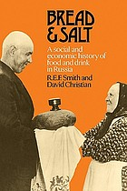 Bread and salt : a social and economic history of food and drink in Russia