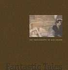 Fantastic tales : the photography of Nan Goldin : [Palmer Museum of Art, The Pennsylvania State University, August 30 - December 4, 2005 ...]