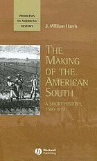 The making of the American South : a short history, 1500-1877