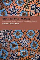 Islamic land tax = Al-Kharāj : from the Islamic conquests to the ʻAbbāsid period