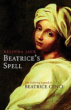 Beatrice's spell : the enduring legend of Beatrice Cenci