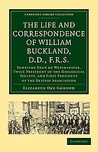 The life and correspondence of William Buckland, D.D., F.R.S., sometime dean of Westminster, twice president of the Geological society, and first president of the British association