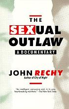 The sexual outlaw : a documentary : a non-fiction account, with commentaries, of three days and nights in the sexual underground