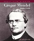 Gregor Mendel : genetics pioneer