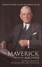 The maverick and his machine : Thomas Watson, Sr., and the making of IBM
