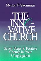 The innovative church : seven steps to positive change in your congregation