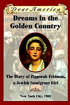 Dreams in the golden country : the diary of Zipporah Feldman, a Jewish immigrant girl