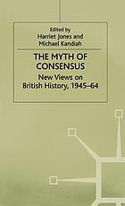 The myth of consensus : new views on British history, 1945-64