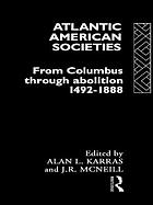 Atlantic American societies from Columbus through abolition, 1492-1888