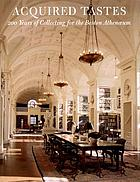 Acquired tastes : 200 years of collecting for the Boston Athenæum