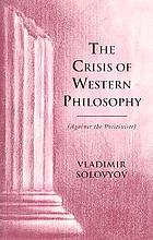 The crisis of Western philosophy : against the positivists