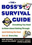 The boss's survival guideThe bosses' complete survival guide : everything you need to know about getting through (and getting the most out of) every dayThe boss's complete survival guide
