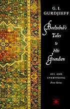 Beelzebub's tales to his grandson : all and everything