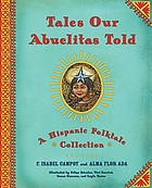 Tales our abuelitas told : a Hispanic folktale collection