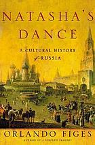 Natasha's dance : a cultural history of Russia