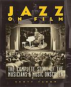 Jazz on film : the complete story of the musicians & music onscreen