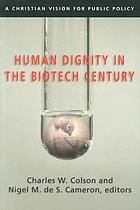 Human dignity in the biotech century : a Christian vision for public policy