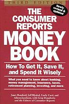 The Consumer reports money book : how to get it, save it, and spend it wisely
