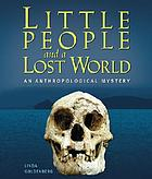 Little people and a lost world : an anthropological mystery