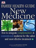 Complete family health guide new medicine : how to integrate complementary & conventional medicine for the safest and most effective treatment