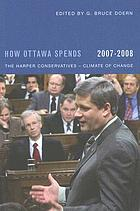 How Ottawa Spends, 2007-2008 : the Harper Conservatives - Climate of Change