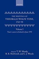 The writings of Theobald Wolfe Tone, 1763-98The writings of Theobald Wolfe Tone : 1763-98. Vol. 1, Tone's career in Ireland to June 1795