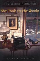She took to the woods : a biography and selected writings of Louise Dickinson Rich