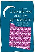 Humanism and its aftermath : the shared fate of deconstruction and politics