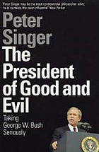 The president of good & evil : taking George W. Bush seriously