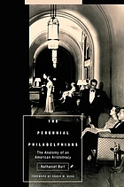 The perennial Philadelphians; the anatomy of an American aristocracy