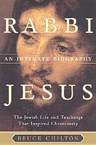 Rabbi Jesus : an intimate biography