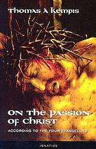 On the Passion of Christ according to the four evangelists : prayers and meditations