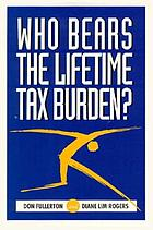 Who bears the lifetime tax burden?