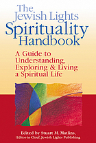 The Jewish lights spirituality handbook : a guide to understanding, exploring & living a spiritual life