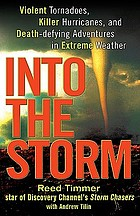 Into the storm : violent tornadoes, killer hurricanes, and death-defying adventures in extreme weather