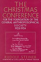 The Christmas conference for the foundation of the General Anthroposophical Society 1923/1924 : the laying of the foundation stone, lectures and addresses, discussion of the statutes, Dornach, 24 December 1923 to 1 January 1924