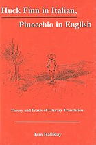 Huck Finn in Italian, Pinocchio in English : theory and praxis of literary translation