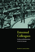 Esteemed colleagues : civility and deliberation in the U.S. Senate