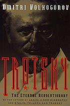 Trotsky : the eternal revolutionary