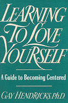 Learning to love yourself : a guide to becoming centered