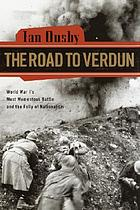 The road to Verdun : World War I's most momentous battle and the folly of nationalism