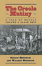 The Creole mutiny : a tale of revolt aboard a slave ship