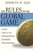 The rules of the global game : a new look at US international economic policymaking