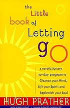 The little book of letting go : a revolutionary 30-day program to cleanse your mind, lift your spirit, and replenish your soul